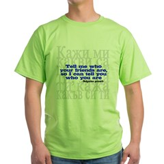 Tell Me Who Your Friends Are.. Green T-Shirt
