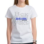 Live for a Century, Learn for a Century Women's T-Shirt