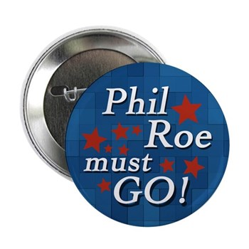 Phil Roe Must Go! (Anti-Roe Congressional Campaign Button for Texas)