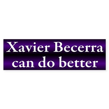 Xavier Becerra makes progressive political promises, but he doesn't have the best record of delivering progressive policy results.  Come on, Rep. Becerra.  You can do better.  (Xavier Becerra bumper sticker)