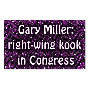 Gary Miller: Right Wing Kook in Congress (Vote Out Gary Miller bumper sticker)