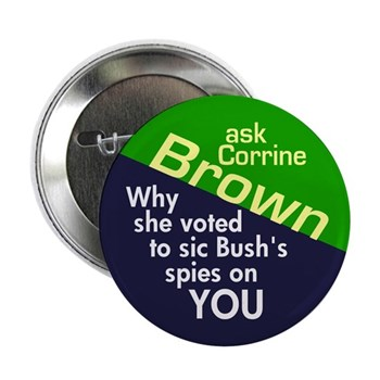 Ask Corrine Brown Why She Voted to Sic George Bush's Spies on YOU without so much as a constitutional warrant.  What is Corrine Brown's problem with freedom?  (Question Corrine Brown Button)