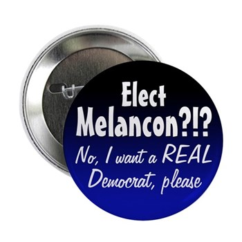 Elect Melancon?  No thanks, I want a Real Democrat, please (anti-Melancon button)