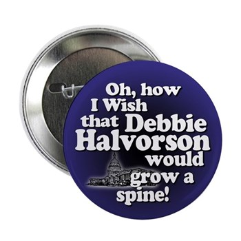 Oh, how I wish that Debbie Halvorson would grow a spine!  (Congressional Campaign Button chastising Rep. Deborah Halvorson for her lack of progressive action)