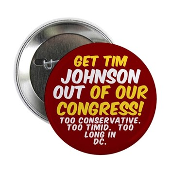 Get Tim Johnson Out of our Congress!  Button against U.S. Rep. Tim Johnson of Illinois.