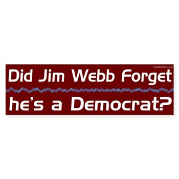 Did Jim Webb forget he's a Democrat? (Liberal anti-Webb bumper sticker)