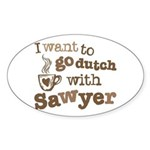 I want to go dutch w/Sawyer Sticker (Oval)