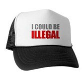 I Could Be Illegal Trucker Hat