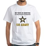 U.S. Army - My Wife is serving White T-Shirt