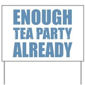 Enough Tea Party Already Yard Sign