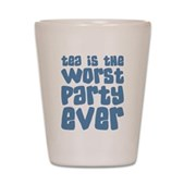 Worst Party Ever Shot Glass