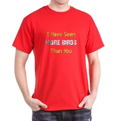 I Have Seen More Birds Than Y Dark T-Shirt
