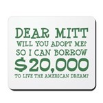 How out of touch is Mitt Romney? His advice to youth - borrow $20K from your parents. To the ridiculous suggestion Romney brought up during a campaign stop in Ohio: Dear Mitt, Will you adopt me?