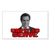 Anti-Romney: Unfit To Serve Sticker (Rectangle)