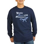 Gettin' Down With Dinosaurs Long Sleeve Dark T-Shi