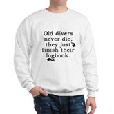 Old Divers Never Die... Sweatshirt