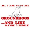 All I care about are Groundhogs T-Shirt
