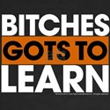 Bitches Gots To Learn Women's V-Neck Dark T-Shirt