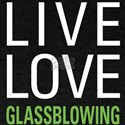 Live Love Glassblowing T-Shirt
