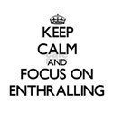 Keep Calm and focus on ENTHRALLING T-Shirt