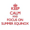 Keep Calm and focus on SUMMER EQUINOX T-Shirt