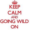 Keep Calm and Going Wild ON T-Shirt