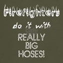 Firefighters Do It With Really Big Hoses!
