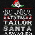 Be Nice To The Tailor Santa Is Watching T-Shirt