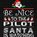 Be Nice To The Pilot Santa Is Watching T-Shirt