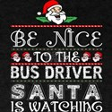 Be Nice To The Bus Driver Santa Is Watchin T-Shirt