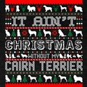 It Aint Christmas Without My Cairn Terrier T-Shirt