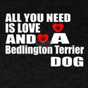 All You Need Is Love Bedlington Terri T-Shirt