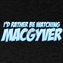 I'd Rather Be Watching MacGyver T-Shirt
