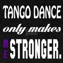 Tango Only Makes Me Stronger T-Shirt