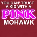 You can't trust a kid with a pink mohawk