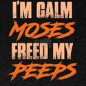I'm Calm Moses Freed my Peeps - Jewish Pa T-Shirt