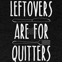 Leftovers Are For Quitters - Funny Thanksg T-Shirt