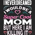 Super Cool Mom Gift Ideas for Mothers, Gra T-Shirt