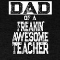 Dad of a Freakin' Awesome Teacher T-Shirt