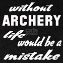 Without Archery life would be a mista T-Shirt