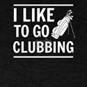 I Like To Go Clubbing Golfer T-Shirt