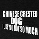 Chinese Crested Dog I Like You Not So T-Shirt