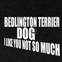 Bedlington Terrier Dog I Like You Not T-Shirt