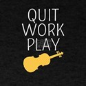 Quit Work Play Violin T-Shirt, Fiddle Play T-Shirt