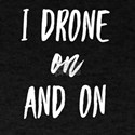 Drones I Drone On and On Drone Pilot T-Shirt