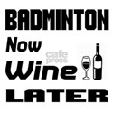 Badminton Now Wine Later Shirt