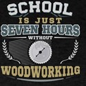 School is just Seven hours without Woodwor T-Shirt
