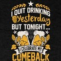 Quit Drinking Yesterday, Tonight Is My Com T-Shirt