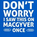Don't worry saw this on MacGyver once T-Shirt