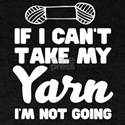 Can't Take My Yarn Not Coming T-Shirt